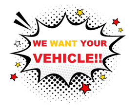 We Want Your Vehicle!!!